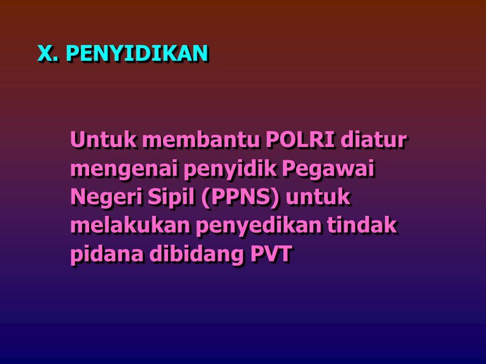 X. PENYIDIKAN Untuk membantu POLRI diatur mengenai penyidik Pegawai Negeri Sipil (PPNS) untuk melakukan penyedikan tindak pidana dibidang PVT