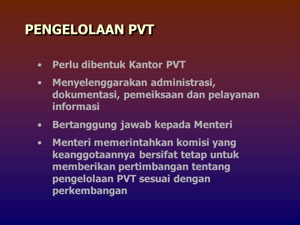 Perlu dibentuk Kantor PVT Menyelenggarakan administrasi, dokumentasi, pemeiksaan dan pelayanan informasi Bertanggung jawab kepada Menteri Menteri memerintahkan komisi yang keanggotaannya bersifat tetap untuk memberikan pertimbangan tentang pengelolaan PVT sesuai dengan perkembangan PENGELOLAAN PVT
