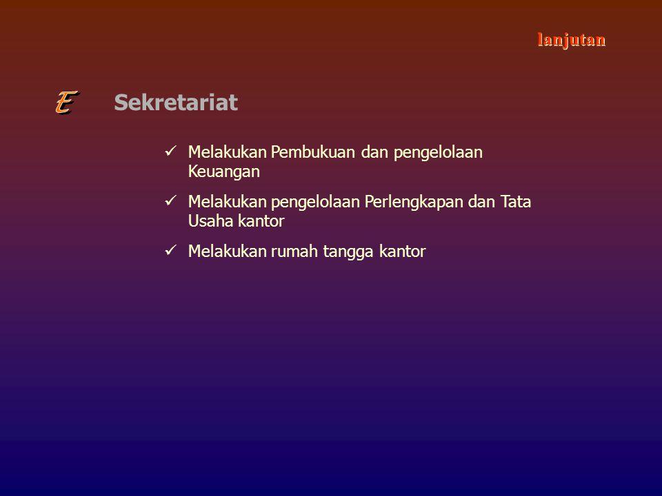 Sekretariat Melakukan Pembukuan dan pengelolaan Keuangan Melakukan pengelolaan Perlengkapan dan Tata Usaha kantor Melakukan rumah tangga kantor lanjutan
