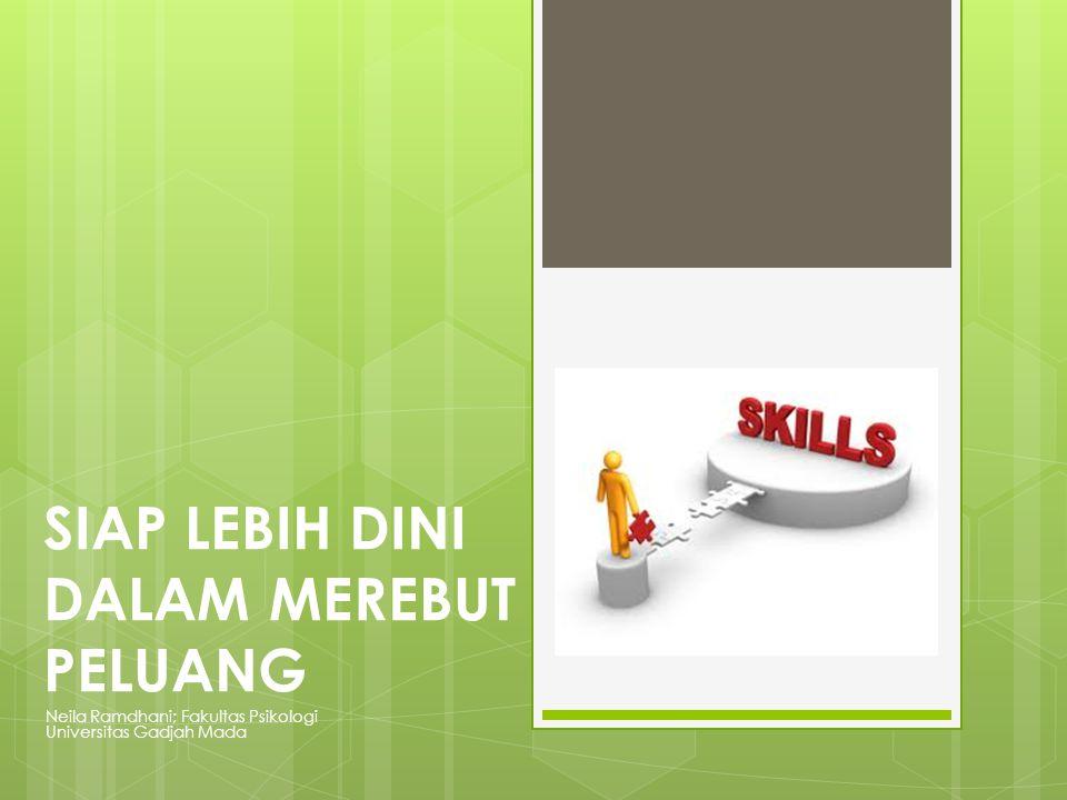 SIAP LEBIH DINI DALAM MEREBUT PELUANG Neila Ramdhani; Fakultas Psikologi Universitas Gadjah Mada