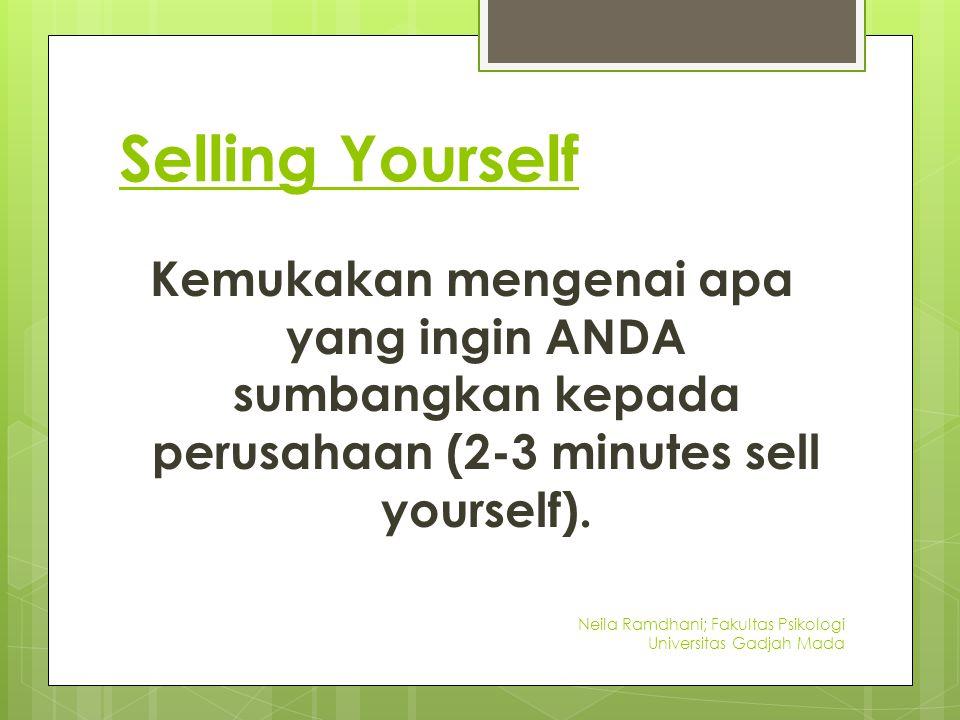 Selling Yourself Kemukakan mengenai apa yang ingin ANDA sumbangkan kepada perusahaan (2-3 minutes sell yourself).