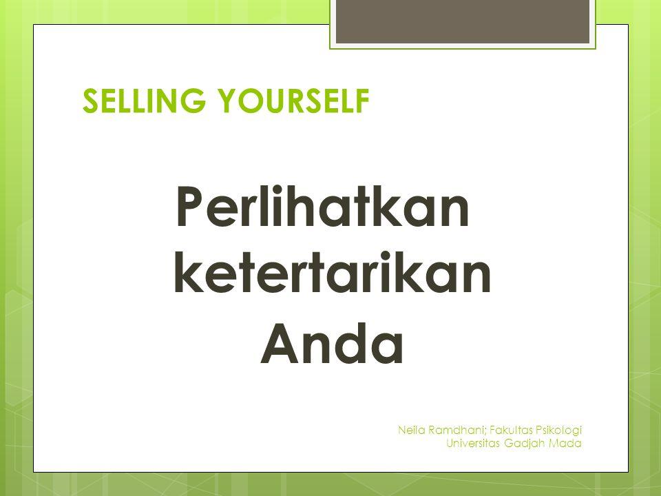 SELLING YOURSELF Perlihatkan ketertarikan Anda Neila Ramdhani; Fakultas Psikologi Universitas Gadjah Mada