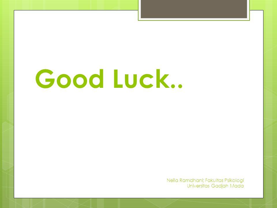 Good Luck.. Neila Ramdhani; Fakultas Psikologi Universitas Gadjah Mada