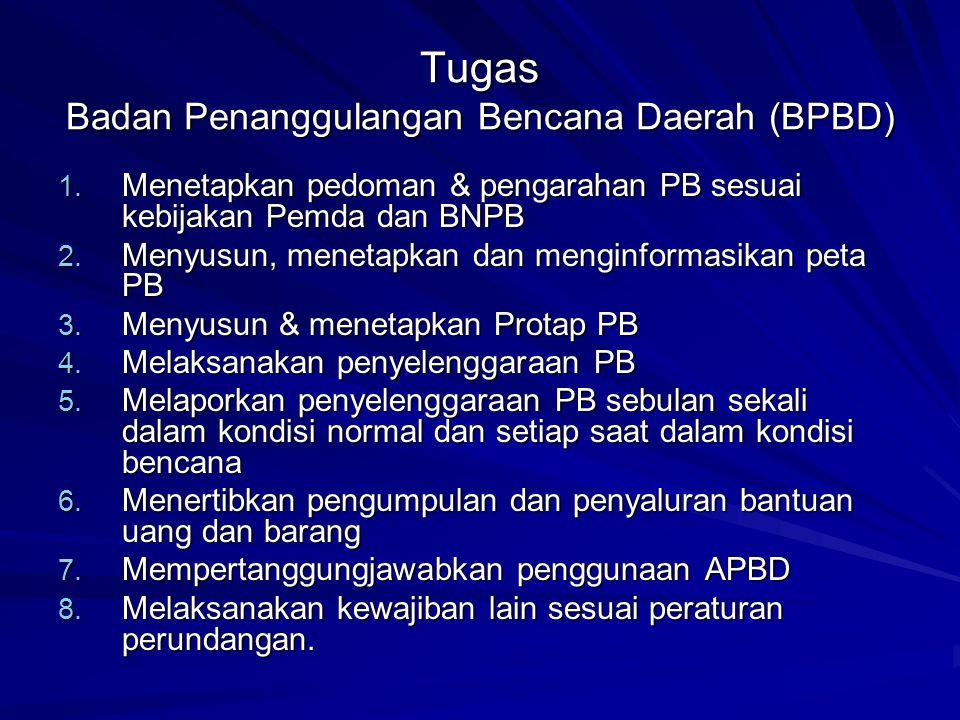 Tugas Badan Penanggulangan Bencana Daerah (BPBD) 1. Menetapkan pedoman & pengarahan PB sesuai kebijakan Pemda dan BNPB 2. Menyusun, menetapkan dan men