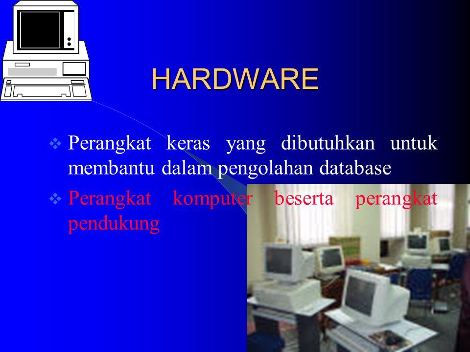 HARDWARE  Perangkat keras yang dibutuhkan untuk membantu dalam pengolahan database  Perangkat komputer beserta perangkat pendukung