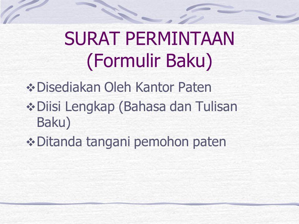 SURAT PERMINTAAN (Formulir Baku)  Disediakan Oleh Kantor Paten  Diisi Lengkap (Bahasa dan Tulisan Baku)  Ditanda tangani pemohon paten