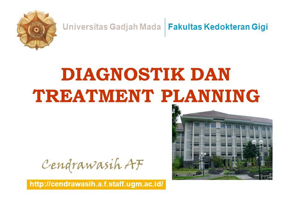 DIAGNOSTIK DAN TREATMENT PLANNING Cendrawasih AF Universitas Gadjah MadaFakultas Kedokteran Gigi http://cendrawasih.a.f.staff.ugm.ac.id/