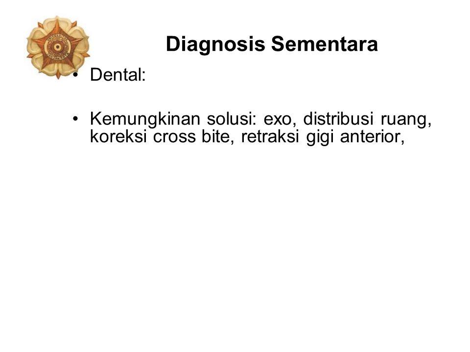 Diagnosis Sementara Dental: Kemungkinan solusi: exo, distribusi ruang, koreksi cross bite, retraksi gigi anterior,