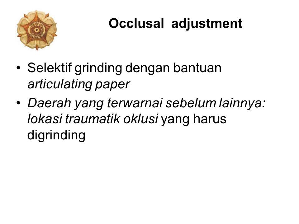Occlusal adjustment Selektif grinding dengan bantuan articulating paper Daerah yang terwarnai sebelum lainnya: lokasi traumatik oklusi yang harus digr