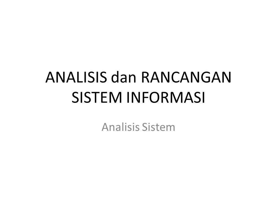 ANALISIS dan RANCANGAN SISTEM INFORMASI Analisis Sistem