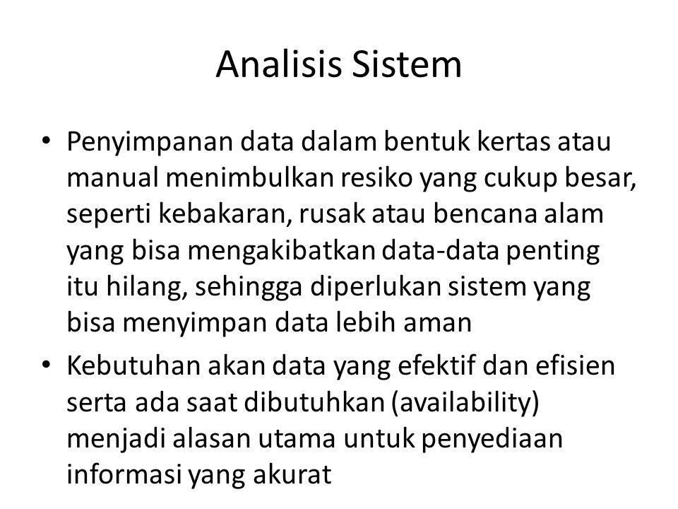 Analisis Sistem Penyimpanan data dalam bentuk kertas atau manual menimbulkan resiko yang cukup besar, seperti kebakaran, rusak atau bencana alam yang