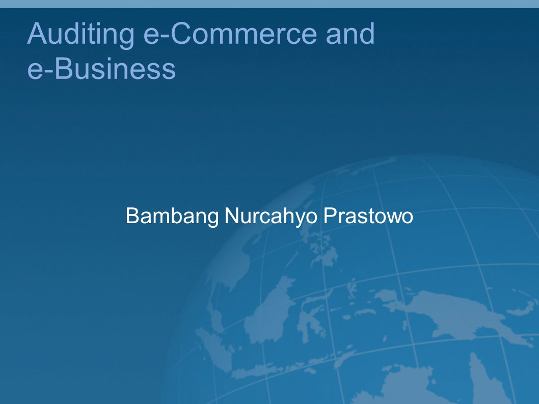 Auditing e-Commerce and e-Business Bambang Nurcahyo Prastowo