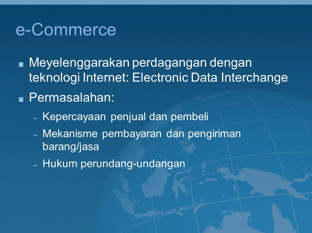 e-Commerce Meyelenggarakan perdagangan dengan teknologi Internet: Electronic Data Interchange Permasalahan: Kepercayaan penjual dan pembeli Mekanisme