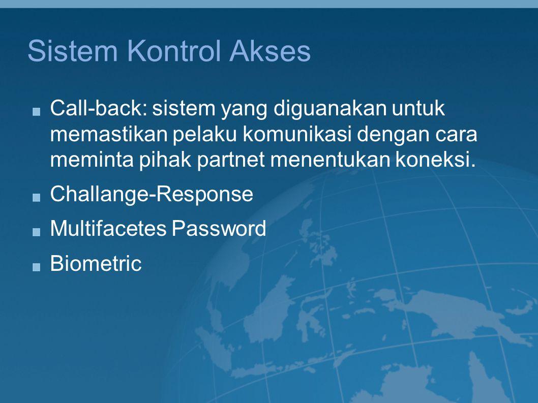Sistem Kontrol Akses Call-back: sistem yang diguanakan untuk memastikan pelaku komunikasi dengan cara meminta pihak partnet menentukan koneksi. Challa