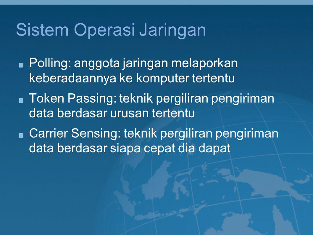 Sistem Operasi Jaringan Polling: anggota jaringan melaporkan keberadaannya ke komputer tertentu Token Passing: teknik pergiliran pengiriman data berda