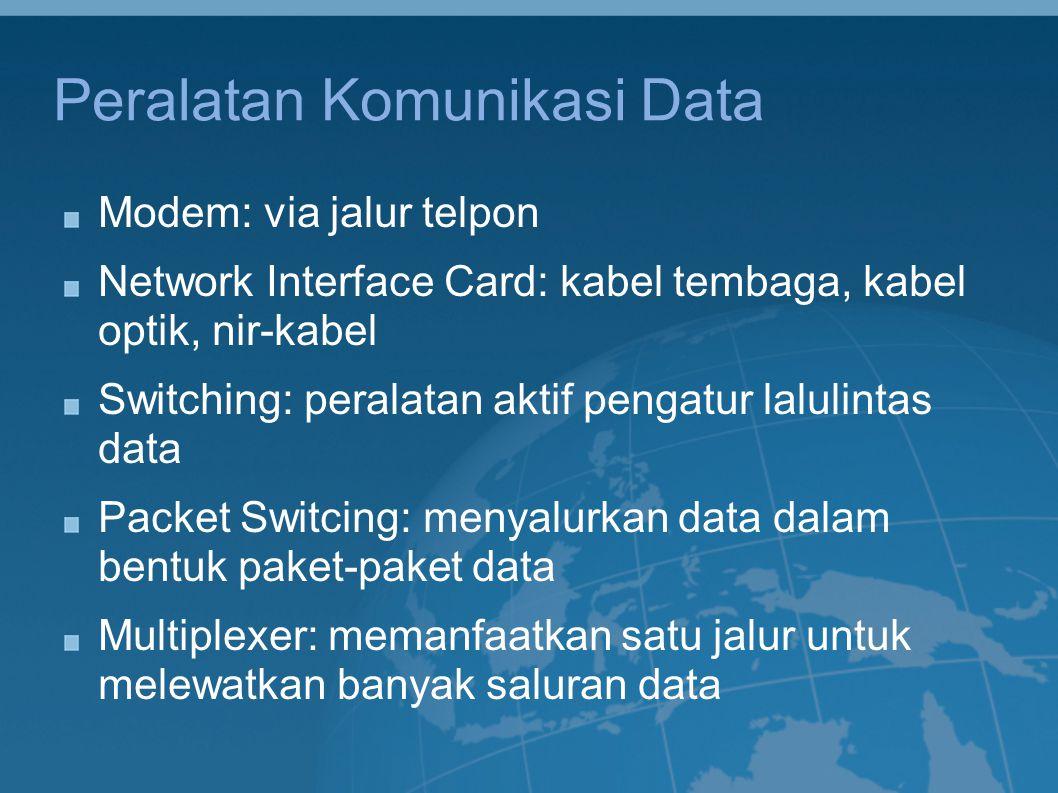 Peralatan Jaringan Switch: alat untuk menghubungkan banyak peralatan komputer/jaringan komputer Router: Semacam switch dengan kemampuan mengatur lalulintas data (pengalihan jalur, pembatasan bandwidth, dsb.) Gateway: Router yang memiliki jalur data ke jaringan yang lebih luas