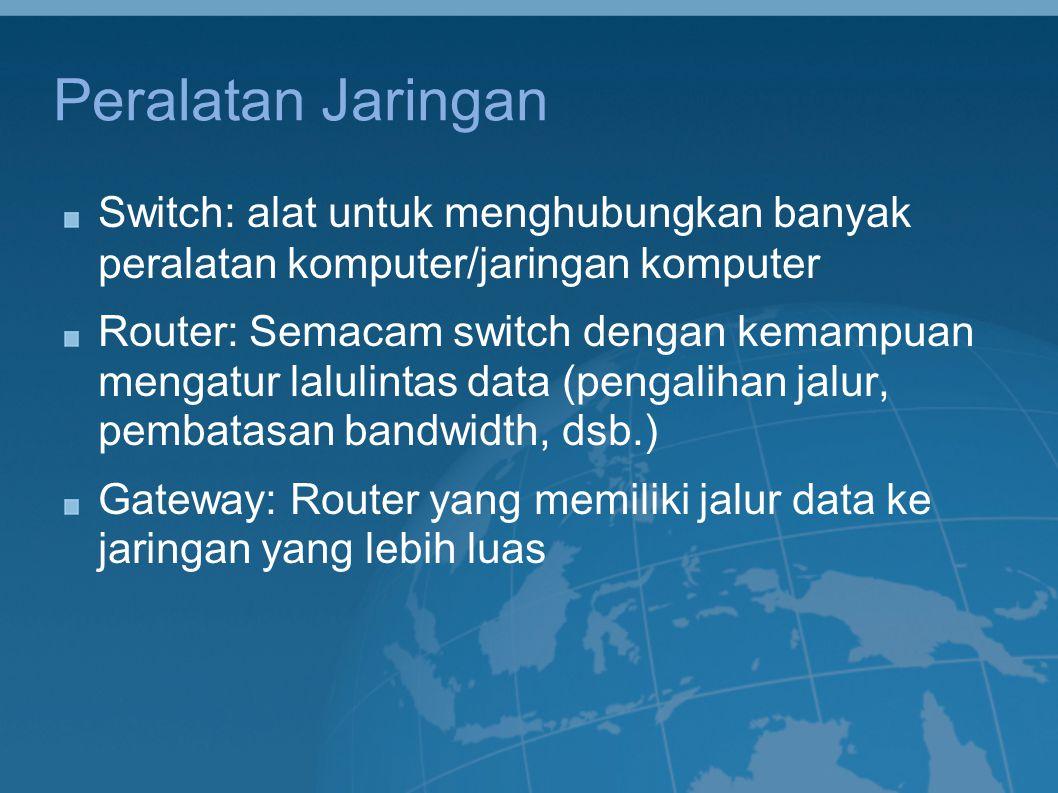 Peralatan Jaringan Switch: alat untuk menghubungkan banyak peralatan komputer/jaringan komputer Router: Semacam switch dengan kemampuan mengatur lalul