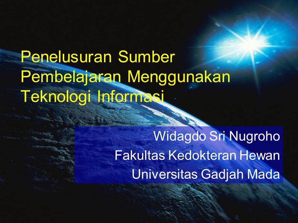 Penelusuran Sumber Pembelajaran Menggunakan Teknologi Informasi Widagdo Sri Nugroho Fakultas Kedokteran Hewan Universitas Gadjah Mada