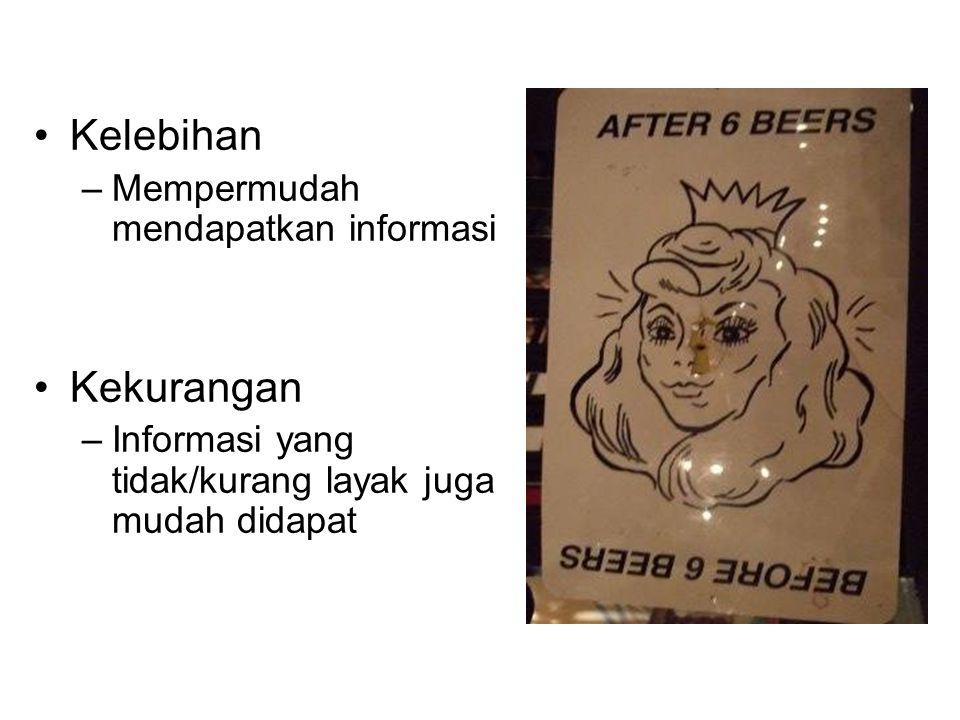 Kelebihan –Mempermudah mendapatkan informasi Kekurangan –Informasi yang tidak/kurang layak juga mudah didapat