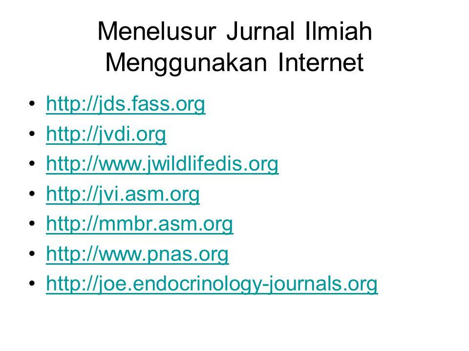 Menelusur Jurnal Ilmiah Menggunakan Internet http://jds.fass.org http://jvdi.org http://www.jwildlifedis.org http://jvi.asm.org http://mmbr.asm.org http://www.pnas.org http://joe.endocrinology-journals.org