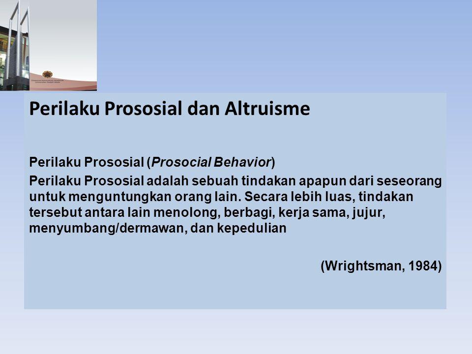 Perilaku Prososial dan Altruisme Perilaku Prososial (Prosocial Behavior) Perilaku Prososial adalah sebuah tindakan apapun dari seseorang untuk mengunt