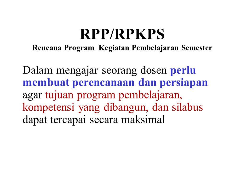 RPP/RPKPS Rencana Program Kegiatan Pembelajaran Semester Dalam mengajar seorang dosen perlu membuat perencanaan dan persiapan agar tujuan program pemb