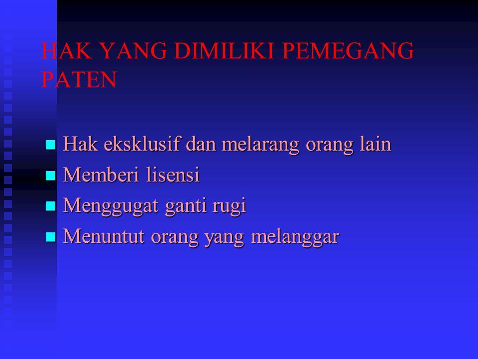 KEWAJIBAN PEMEGANG PATEN Membayar biaya pemeliharaan Membayar biaya pemeliharaan Wajib melaksanakan patennya di Indonesia Wajib melaksanakan patennya di Indonesia