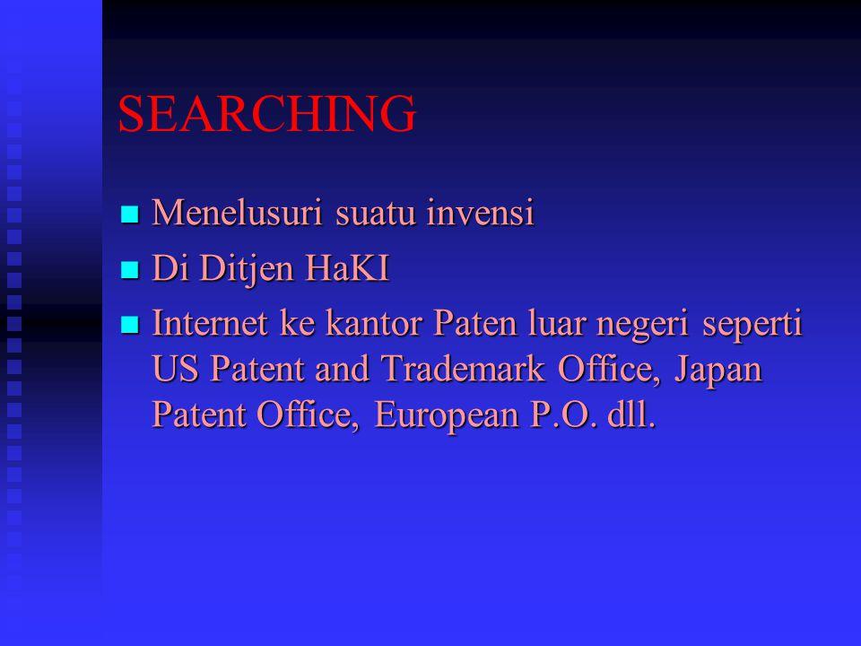 SEARCHING Menelusuri suatu invensi Menelusuri suatu invensi Di Ditjen HaKI Di Ditjen HaKI Internet ke kantor Paten luar negeri seperti US Patent and T