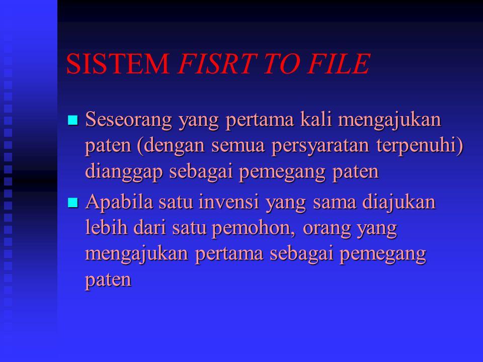 SISTEM FISRT TO FILE Seseorang yang pertama kali mengajukan paten (dengan semua persyaratan terpenuhi) dianggap sebagai pemegang paten Seseorang yang