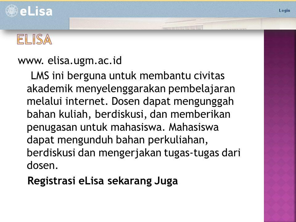 www. elisa.ugm.ac.id LMS ini berguna untuk membantu civitas akademik menyelenggarakan pembelajaran melalui internet. Dosen dapat mengunggah bahan kuli