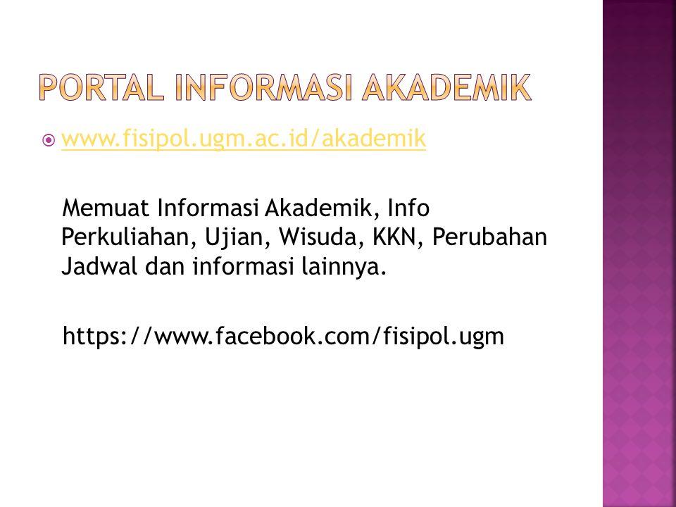  www.fisipol.ugm.ac.id/akademik www.fisipol.ugm.ac.id/akademik Memuat Informasi Akademik, Info Perkuliahan, Ujian, Wisuda, KKN, Perubahan Jadwal dan