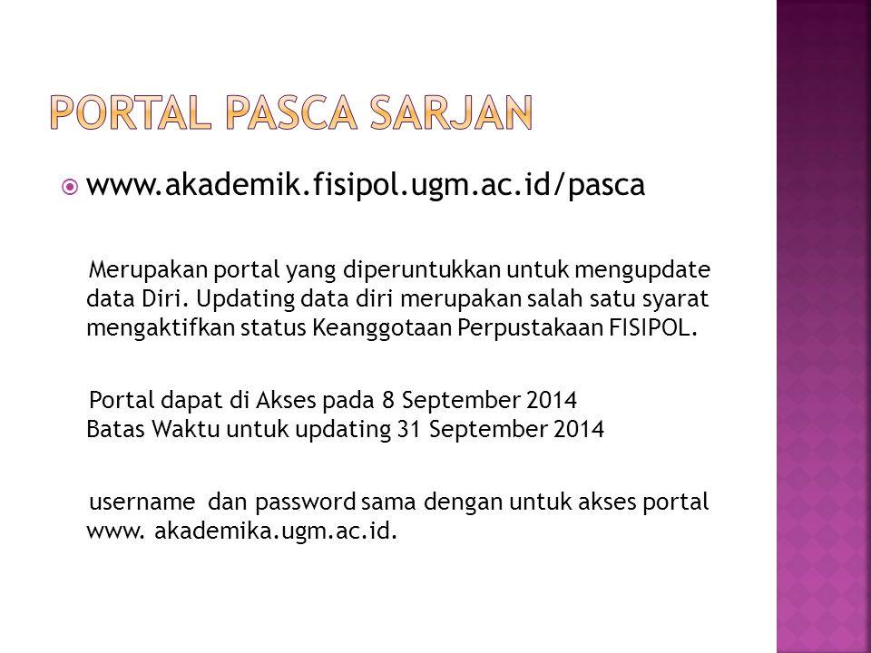  www.akademik.fisipol.ugm.ac.id/pasca Merupakan portal yang diperuntukkan untuk mengupdate data Diri. Updating data diri merupakan salah satu syarat