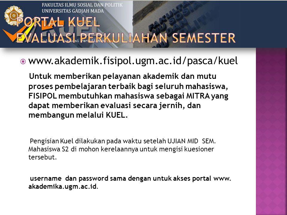  www.akademik.fisipol.ugm.ac.id/pasca/kuel Untuk memberikan pelayanan akademik dan mutu proses pembelajaran terbaik bagi seluruh mahasiswa, FISIPOL m