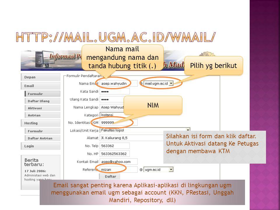 Silahkan isi form dan klik daftar. Untuk Aktivasi datang Ke Petugas dengan membawa KTM Nama mail mengandung nama dan tanda hubung titik (.) Pilih yg b