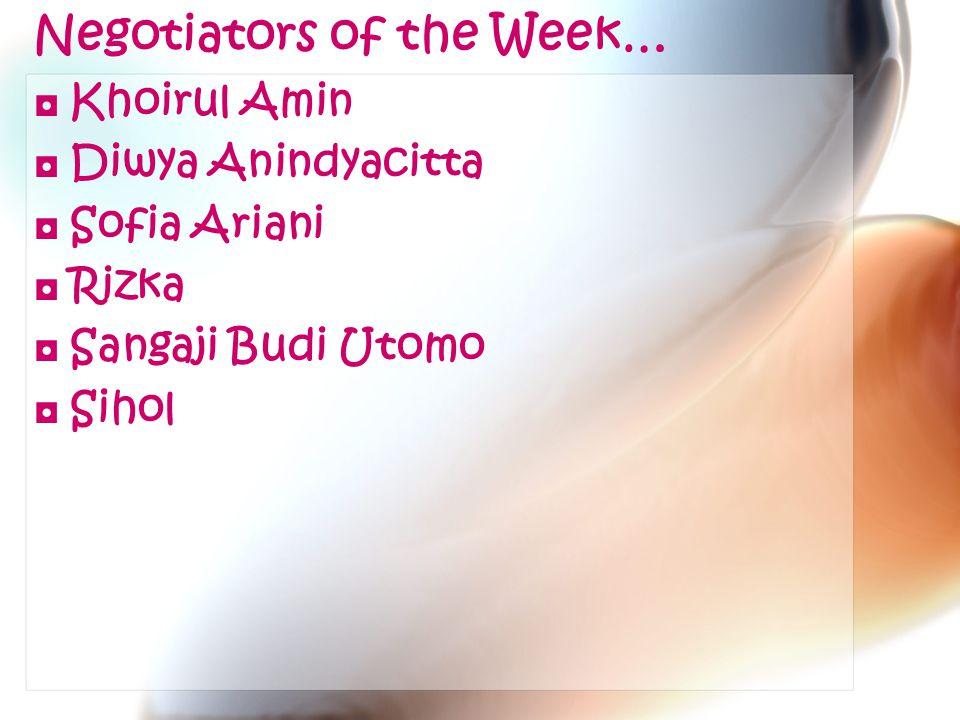 Negotiators of the Week… ◘ Khoirul Amin ◘ Diwya Anindyacitta ◘ Sofia Ariani ◘ Rizka ◘ Sangaji Budi Utomo ◘ Sihol