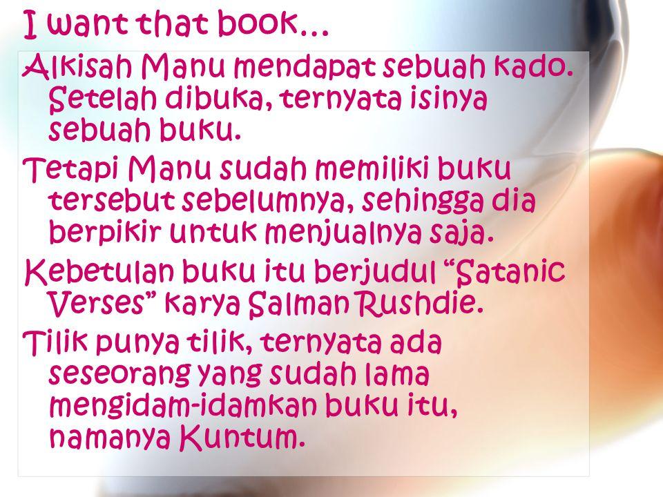 I want that book… Alkisah Manu mendapat sebuah kado.