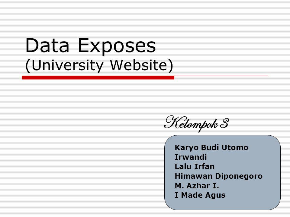 Data Exposes (University Website) Karyo Budi Utomo Irwandi Lalu Irfan Himawan Diponegoro M.