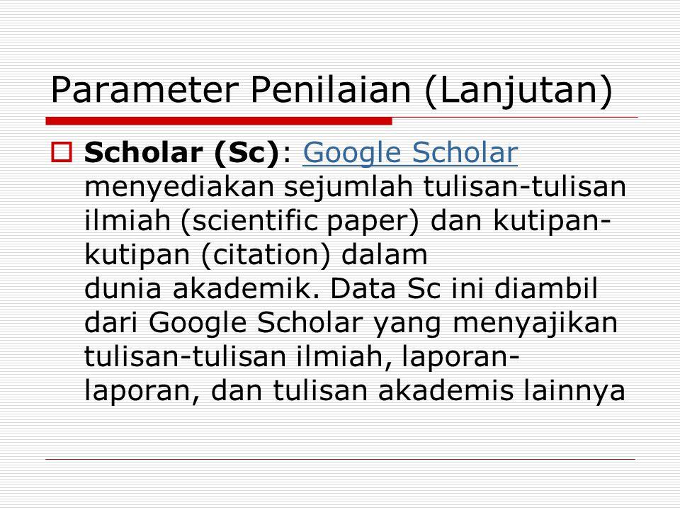 Parameter Penilaian (Lanjutan)  Scholar (Sc): Google Scholar menyediakan sejumlah tulisan-tulisan ilmiah (scientific paper) dan kutipan- kutipan (citation) dalam dunia akademik.