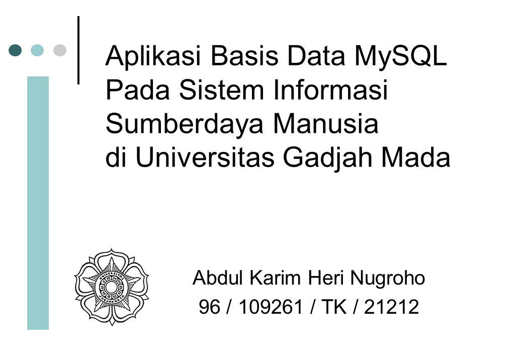 Aplikasi Basis Data MySQL Pada Sistem Informasi Sumberdaya Manusia di Universitas Gadjah Mada Abdul Karim Heri Nugroho 96 / 109261 / TK / 21212