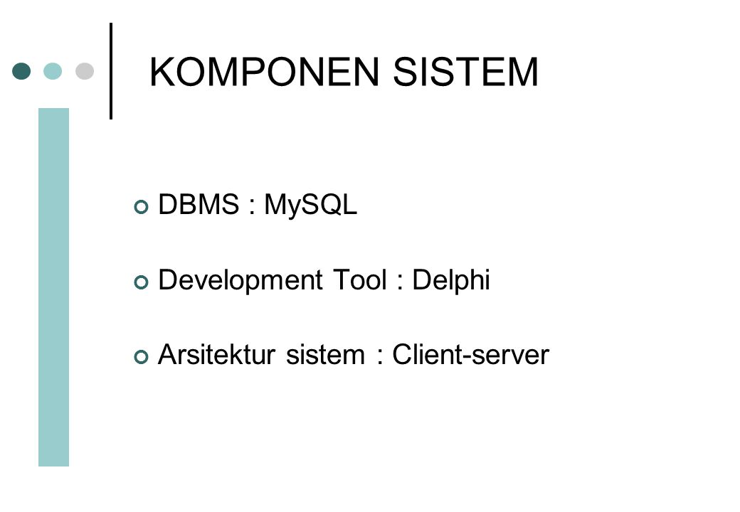 KOMPONEN SISTEM DBMS : MySQL Development Tool : Delphi Arsitektur sistem : Client-server
