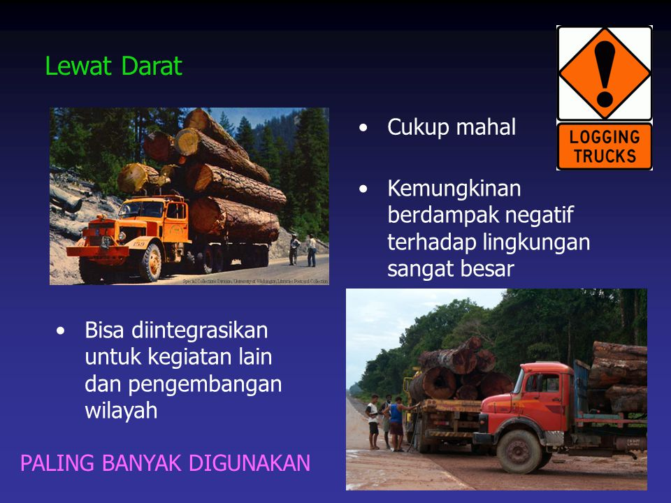 Cukup mahal Lewat Darat Kemungkinan berdampak negatif terhadap lingkungan sangat besar Bisa diintegrasikan untuk kegiatan lain dan pengembangan wilaya
