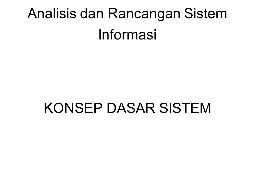 Analisis dan Rancangan Sistem Informasi KONSEP DASAR SISTEM