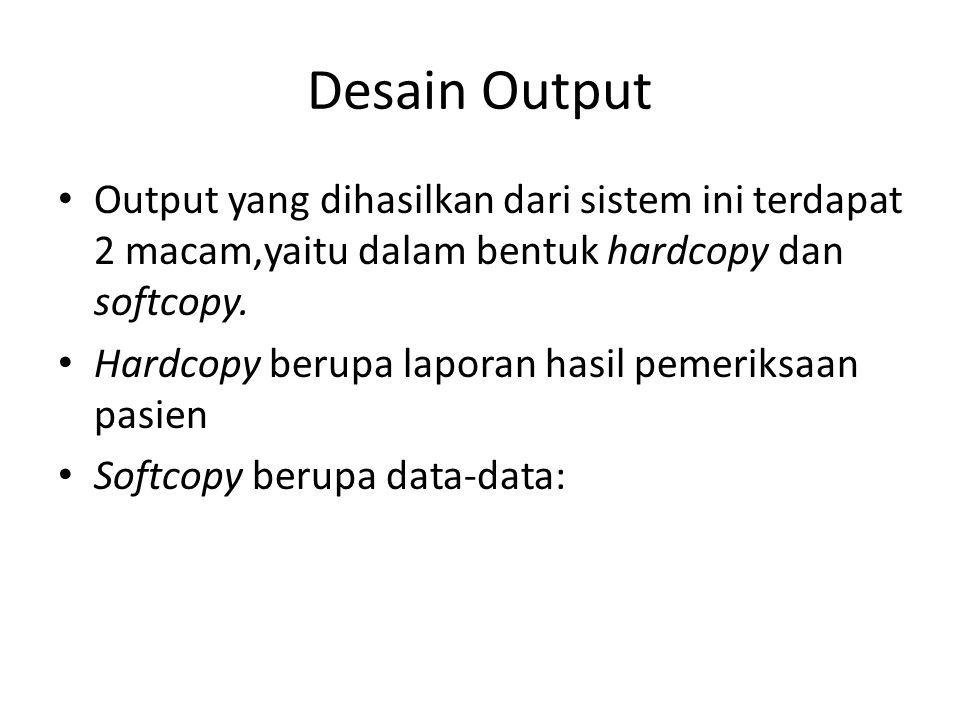 Desain Output Output yang dihasilkan dari sistem ini terdapat 2 macam,yaitu dalam bentuk hardcopy dan softcopy.