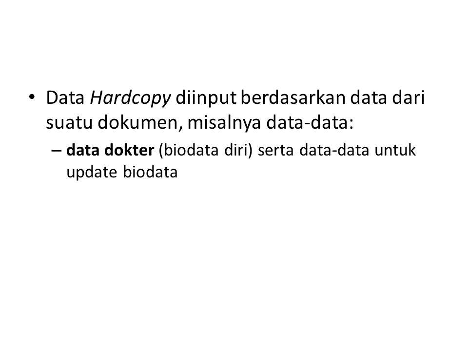 Data Hardcopy diinput berdasarkan data dari suatu dokumen, misalnya data-data: – data dokter (biodata diri) serta data-data untuk update biodata