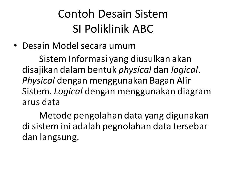 Contoh Desain Sistem SI Poliklinik ABC Desain Model secara umum Sistem Informasi yang diusulkan akan disajikan dalam bentuk physical dan logical.