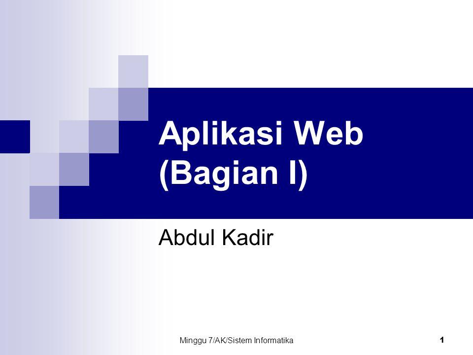 Minggu 7/AK/Sistem Informatika2 Jaringan Komputer Hubungan antara dua komputer atau lebih yang ditujukan untuk berbagi informasi atau berbagi perangkat keras