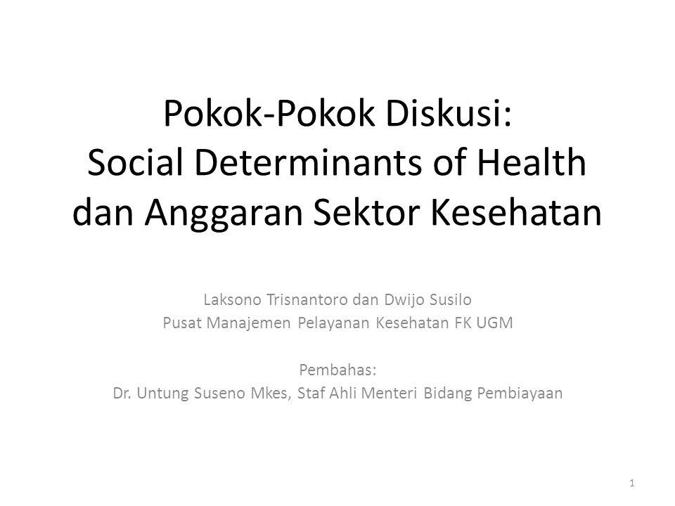 Pokok-Pokok Diskusi: Social Determinants of Health dan Anggaran Sektor Kesehatan Laksono Trisnantoro dan Dwijo Susilo Pusat Manajemen Pelayanan Keseha