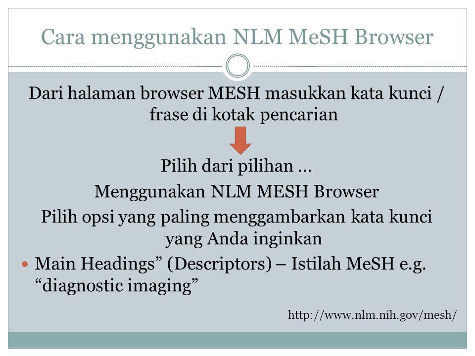 Cara menggunakan NLM MeSH Browser Dari halaman browser MESH masukkan kata kunci / frase di kotak pencarian Pilih dari pilihan... Menggunakan NLM MESH
