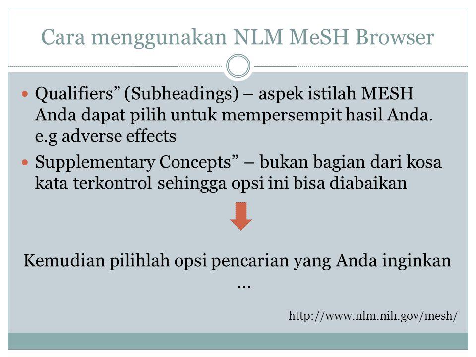 "Cara menggunakan NLM MeSH Browser Qualifiers"" (Subheadings) – aspek istilah MESH Anda dapat pilih untuk mempersempit hasil Anda. e.g adverse effects S"