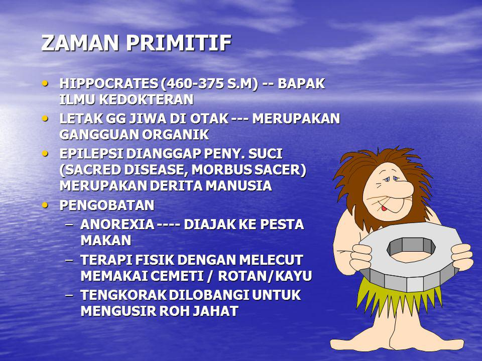 ZAMAN PRIMITIF HIPPOCRATES (460-375 S.M) -- BAPAK ILMU KEDOKTERAN HIPPOCRATES (460-375 S.M) -- BAPAK ILMU KEDOKTERAN LETAK GG JIWA DI OTAK --- MERUPAK
